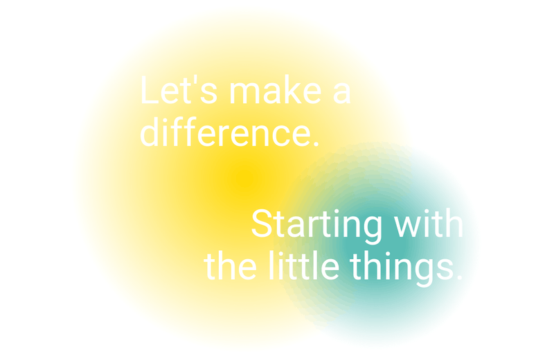 Let's make a difference. Starting with the little things.